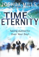 Time & Eternity: Taking Authority Over Your Day! - Joshua Mills (Book)