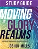 Moving in Glory Realms Study Guide - Joshua Mills (Study Guide)