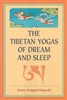 Tibetan Yogas of Dream and Sleep, by Tenzin Wangyal Rinpoche