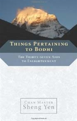 Things Pertaining to Bodhi: The Thirty-Seven Aids to Enlightenment by Chen Master Sheng Yen
