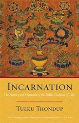 Incarnation: The History and Mysticism of the Tulku Tradition of Tibet, by Tulku Thondup