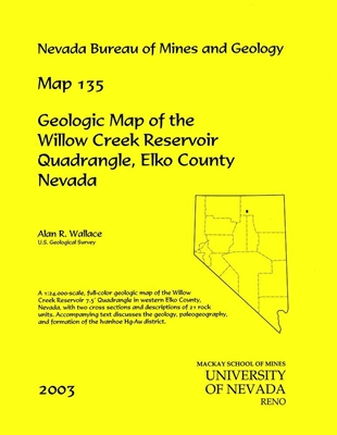 Geologic map of the Willow Creek Reservoir quadrangle, Elko County, Nevada MAP AND TEXT
