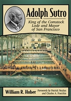 Adolph Sutro—King of the Comstock Lode and Mayor of San Francisco