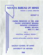 Papers presented at the AIME Pacific Southwest Mineral Industry Conference, Sparks, Nevada, May 5-7, 1965, part B: Industrial minerals session and mining-metallurgy-analysis session OUT OF PRINT