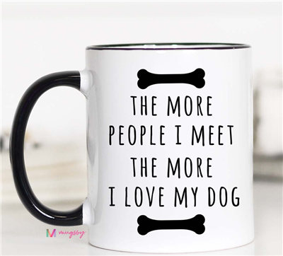 "white 11 ounce ceramic mug that reads ""the more people I meet, the more I love my dog"""