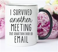 "white ceramic mug that reads ""I survived another meeting that could have been an email"""