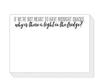 "90 pound paper is used to create this 75 sheet notepad that measure 5.5 inches by 4.25 inches and reads  ""If we're not meant to have midnight snacks, why is there a light in the fridge?"""
