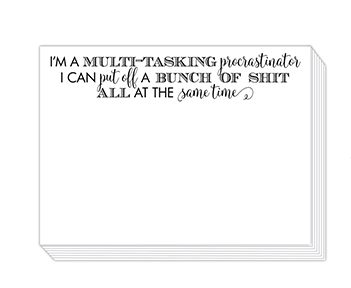 "90 pound paper is used to create this 75 sheet notepad that measure 5.5 inches by 4.25 inches and reads ""I'm a multi-tasking procrastinator, I can put off a bunch of shit all at the same time"""