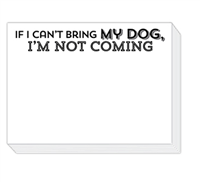 "90 pound paper is used to create this 75 sheet notepad that measure 5.5 inches by 4.25 inches and reads ""If I Can't Bring My Dog, I'm Not Coming"""
