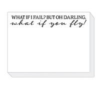 "90 pound paper is used to create this 75 sheet notepad that measure 5.5 inches by 4.25 inches and reads ""What If I Fail? But Oh Darling, What If You Fly!"""
