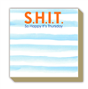 "Luxe Notepad that measure 5.5 inches by 5.5 inches with gilded edges that reads ""S.H.I.T"" So Happy It's Thursday."