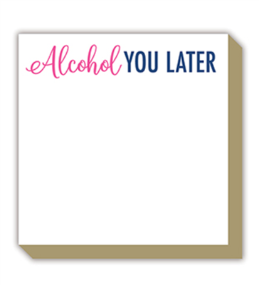 "notepad of 100 sheets of 4"" x 4"" paper with gold edges that reads ""Alcohol You Later"""