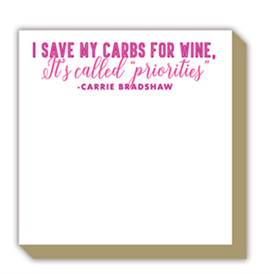 "notepad of 100 sheets of 4"" x 4"" paper with gold edges that reads ""I save my carbs for wine. It's called priorities"""
