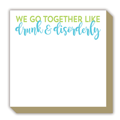"notepad of 100 sheets of 4"" x 4"" paper with gold edges that reads ""We go together like drunk and disorderly"""