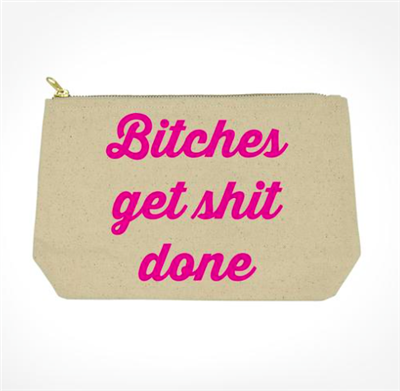 fabric pouch with top zip that says bitches get shit done