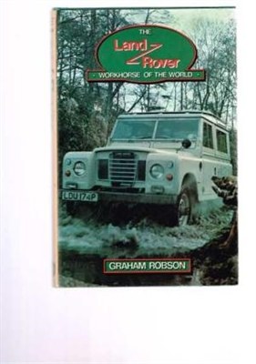 The Land-Rover, Workhorse of the World by Graham Robson