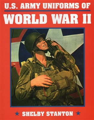 U.S. Army Uniforms of WW2 by Stanton