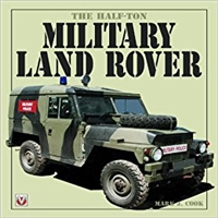The Half-Ton Military Land Rover by Mark J. Cook