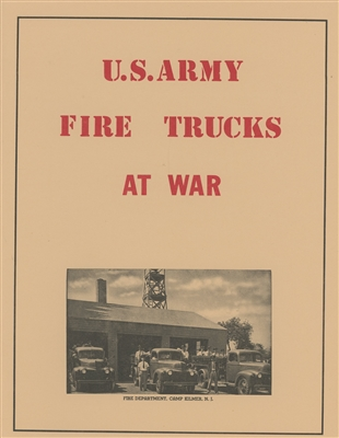 Fire Trucks at War. WWII era fire truck guide.  Information from TM 5-687 and TM 9-2800.  40 pages.