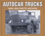 Autocar Trucks: 1899 - 1950 Photo Archive by Robert Gabrick