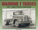 Diamond T Trucks: 1911 - 1966 by Robert Gabrick