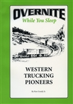 Overnite While You Sleep: Western Trucking Pioneers by Ken Goudy Jr.