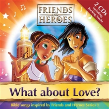 What about Love? : Bible songs inspired by Friends and Heroes Series 1