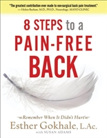 8 Steps to a Pain-Free Back Natural Posture Solutions for Pain in the Back, Neck, Shoulder, Hip, Knee, and Foot