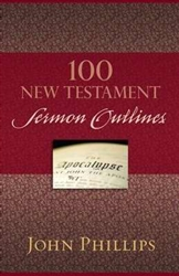 100 New Testament Sermon Outlines by Phillips: 9780825443749