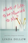 What's It Like to Be Married to Me? - Linda Dillow: 9781434700568