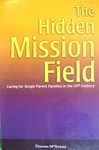 The Hidden Mission Field: Caring for Single Parent Families in the 21st Century - Theresa McKenna: 9781579211714