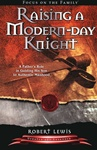 Raising a Modern Day Knight: A Father's Role in Guiding His Son to Authentic Manhood - by Robert Lewis: 9781589973091