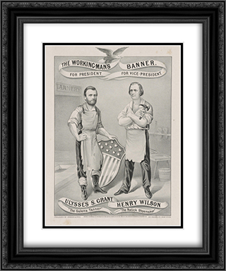 The working-man's banner. For President, Ulysses S. Grant, 'The Galena Tanner.' For Vice-President, Henry Wilson, 'The Natick shoemaker' 20x24 Black or Gold Ornate Framed and Double Matted Art Print by LOC-00680u