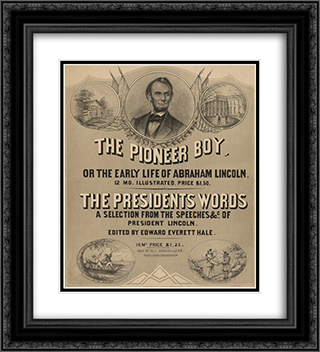 The pioneer boy, or the early life of Abraham Lincoln 20x22 Black or Gold Ornate Framed and Double Matted Art Print by LOC-02129u