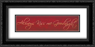 Always Kiss Me Goodnight 2x Matted 22x8 Black or Gold Ornate Framed Art Print by Bonnee Berry