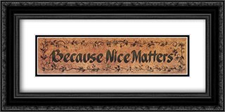 Because Nice Matters 2x Matted 24x9 Black or Gold Ornate Framed Art Print by Gail Eads