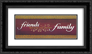 Friends Become Our Chosen Family 2x Matted 22x10 Black or Gold Ornate Framed Art Print by Tonya Crawford