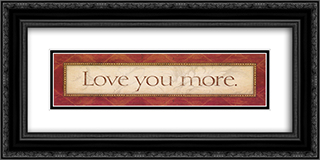 Love You More 2x Matted 22x9 Black or Gold Ornate Framed Art Print by Stephanie Marrott