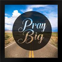 Pray Big: Framed Art Print by Alvarez, Cynthia