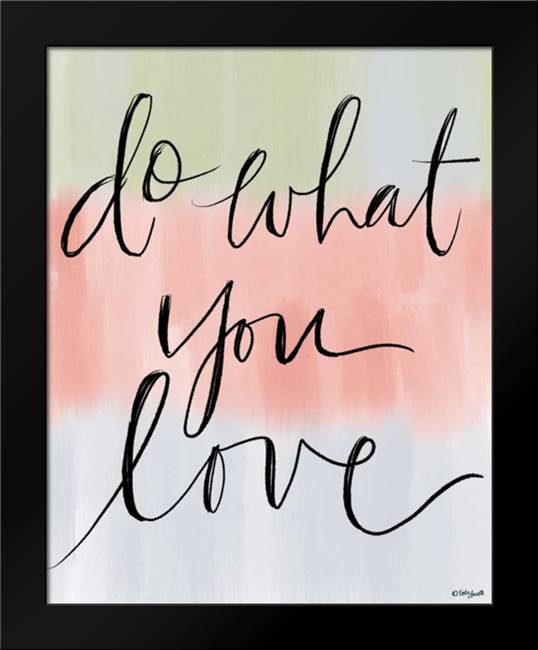 Do What You Love: Framed Art Print by Doucette, Katie