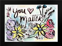 You Matter: Framed Art Print by Woods, Linda