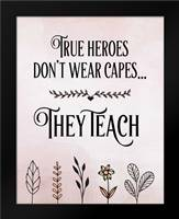 True Heroes Teachers Quote: Framed Art Print by Moss, Tara