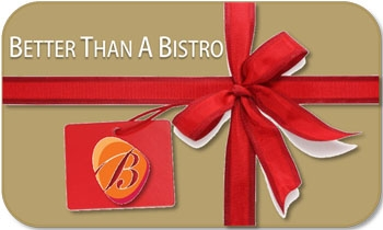 Better Than A Bistro Gift Certificate