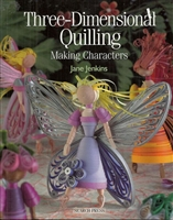 Three-Dimensional Quilling; Making Characters by Jane Jenkins