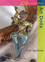 Twenty to Make - Art Dolls - Sarah Lawrence