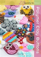 Twenty to Make - Polymer Clay Buttons - Karen Walker