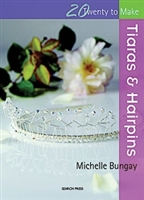 Twenty to Make - Tiaras & Hairpins - Michelle Bungay