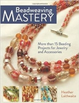 Beadweaving Mastery - More than 15 Beading Projects for Jewelry and accessories