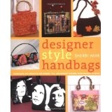 Designer Style Handbags - Techniques and Projects for Unique, Fun and Elegant Designs from Classic to Retro - Sherri Haab