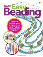 Easy Beading: The Best Projects from the First Year of BeadStyle magazine